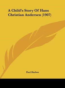 A Child's Story of Hans Christian Andersen (1907) by Paul Harboe (9781161736656) - HardCover - Modern & Contemporary Fiction Literature