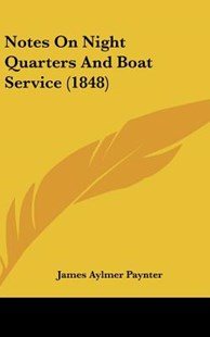 Notes on Night Quarters and Boat Service (1848) by James Aylmer Paynter (9781161798043) - HardCover - Reference Law