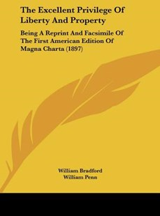 The Excellent Privilege of Liberty and Property by William Bradford, William Penn, Frederick D Stone (9781161833157) - HardCover - Modern & Contemporary Fiction Literature