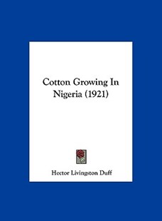Cotton Growing in Nigeria (1921) by Hector Livingston Duff Sir (9781161871111) - HardCover - Modern & Contemporary Fiction Literature