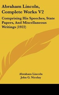 Abraham Lincoln, Complete Works V2 by Abraham Lincoln, John George Nicolay, John Hay (9781161997668) - HardCover - Modern & Contemporary Fiction Literature