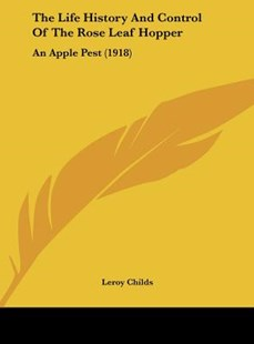 The Life History and Control of the Rose Leaf Hopper by Leroy Childs (9781162019901) - HardCover - Modern & Contemporary Fiction Literature