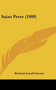 Saint Peter (1909) by Richard Arnold Greene (9781162023137) - HardCover - Modern & Contemporary Fiction Literature