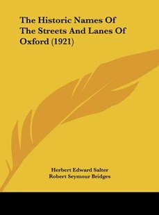 The Historic Names of the Streets and Lanes of Oxford (1921) by Herbert Edward Salter, Robert Seymour Bridges (9781162039398) - HardCover - Modern & Contemporary Fiction Literature