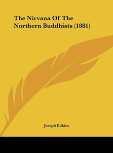 The Nirvana of the Northern Buddhists (1881) by Joseph Edkins (9781162231020) - HardCover - Modern & Contemporary Fiction Literature