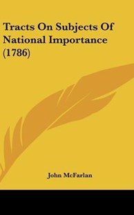 Tracts on Subjects of National Importance (1786) by John McFarlan (9781162257150) - HardCover - Modern & Contemporary Fiction Literature