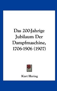 Das 200-Jahrige Jubilaum Der Dampfmaschine, 1706-1906 (1907) by Kurt Hering (9781162337586) - HardCover - Modern & Contemporary Fiction Literature