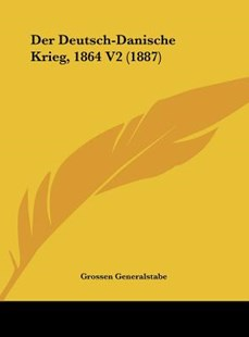 Der Deutsch-Danische Krieg, 1864 V2 (1887) by Generalstabe Grossen Generalstabe, Grossen Generalstabe (9781162472584) - HardCover - Modern & Contemporary Fiction Literature