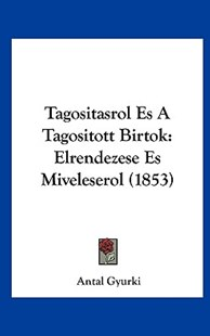 Tagositasrol Es a Tagositott Birtok by Antal Gyurki (9781162523743) - HardCover - Modern & Contemporary Fiction Literature