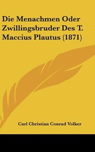 Die Menachmen Oder Zwillingsbruder Des T. Maccius Plautus (1871) by Carl Christian Conrad Volker (9781162526065) - HardCover - Modern & Contemporary Fiction Literature