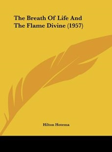 The Breath of Life and the Flame Divine (1957) by Hilton Hotema (9781162558639) - HardCover - Modern & Contemporary Fiction Literature