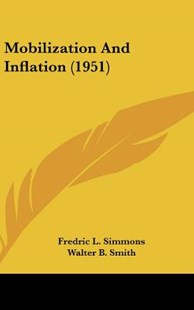 Mobilization and Inflation (1951) by Fredric L Simmons, Walter B Smith (9781162558912) - HardCover - Modern & Contemporary Fiction Literature
