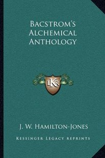 Bacstrom's Alchemical Anthology by J W Hamilton-Jones (9781162559865) - PaperBack - Modern & Contemporary Fiction Literature