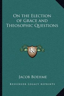On the Election of Grace and Theosophic Questions by Jacob Boehme (9781162560816) - PaperBack - Modern & Contemporary Fiction Literature