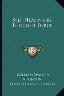 Self-Healing by Thought Force by William Walker Atkinson (9781162565255) - PaperBack - Modern & Contemporary Fiction Literature