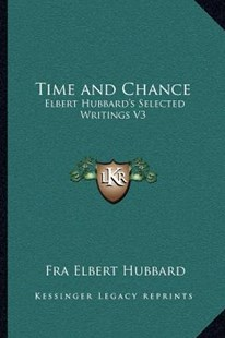 Time and Chance by Fra Elbert Hubbard (9781162569789) - PaperBack - Modern & Contemporary Fiction Literature