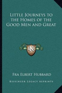 Little Journeys to the Homes of the Good Men and Great by Elbert Hubbard (9781162570112) - PaperBack - Modern & Contemporary Fiction Literature