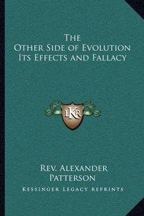 The Other Side of Evolution Its Effects and Fallacy by Rev Alexander Patterson (9781162573427) - PaperBack - Modern & Contemporary Fiction Literature