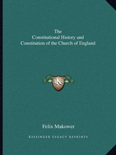 The Constitutional History and Constitution of the Church of England by Felix Makower (9781162616414) - PaperBack - Modern & Contemporary Fiction Literature