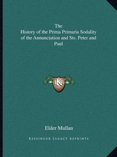 The History of the Prima Primaria Sodality of the Annunciation and Sts. Peter and Paul by Elder Mullan (9781162625393) - PaperBack - Modern & Contemporary Fiction Literature