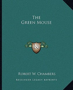 The Green Mouse by Robert W Chambers (9781162696515) - PaperBack - Modern & Contemporary Fiction Literature