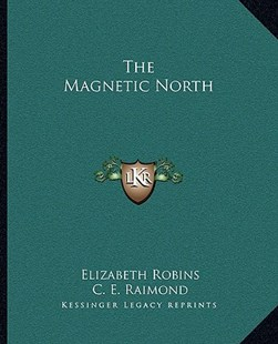 The Magnetic North by Elizabeth Robins, C E Raimond (9781162701141) - PaperBack - Modern & Contemporary Fiction Literature