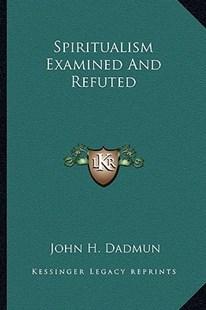 Spiritualism Examined and Refuted by John H Dadmun (9781162733388) - PaperBack - Modern & Contemporary Fiction Literature