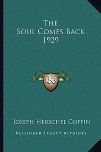 The Soul Comes Back 1929 by Joseph Herschel Coffin (9781162738758) - PaperBack - Philosophy Modern