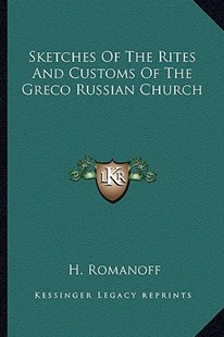 Sketches of the Rites and Customs of the Greco Russian Church by H Romanoff (9781162759500) - PaperBack - Modern & Contemporary Fiction Literature