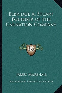 Elbridge A. Stuart Founder of the Carnation Company by James Marshall (9781162764092) - PaperBack - Modern & Contemporary Fiction Literature