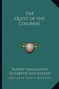 The Quest of the Colonial by Robert Shackleton, Elizabeth Shackleton (9781162767000) - PaperBack - Modern & Contemporary Fiction Literature