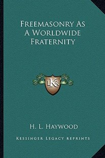 Freemasonry as a Worldwide Fraternity by H L Haywood (9781162817019) - PaperBack - Modern & Contemporary Fiction Literature