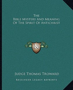 The Bible Mystery and Meaning of the Spirit of Antichrist by Judge Thomas Troward (9781162854595) - PaperBack - Modern & Contemporary Fiction Literature