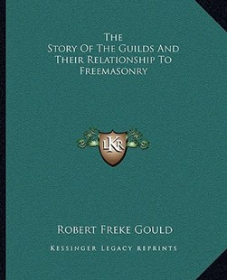 The Story of the Guilds and Their Relationship to Freemasonry by Robert Freke Gould (9781162880242) - PaperBack - Modern & Contemporary Fiction Literature