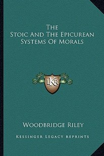 The Stoic and the Epicurean Systems of Morals by Woodbridge Riley (9781162890739) - PaperBack - Philosophy Modern