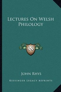 Lectures on Welsh Philology by John Rhys 1840-1915 (9781162950105) - PaperBack - History