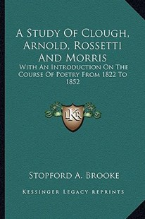 A Study of Clough, Arnold, Rossetti and Morris by Stopford A Brooke (9781162951560) - PaperBack - Modern & Contemporary Fiction Literature