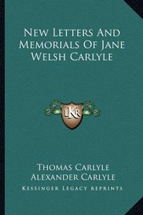 New Letters and Memorials of Jane Welsh Carlyle by Thomas Carlyle, Alexander Carlyle, James C Browne (9781162952376) - PaperBack - Modern & Contemporary Fiction Literature