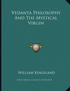 Vedanta Philosophy and the Mystical Virgin by William Kingsland (9781163035283) - PaperBack - Modern & Contemporary Fiction Literature