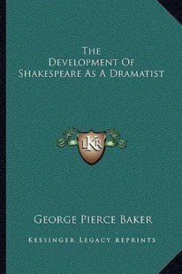 The Development of Shakespeare as a Dramatist by George Pierce Baker (9781163105795) - PaperBack - Modern & Contemporary Fiction Literature