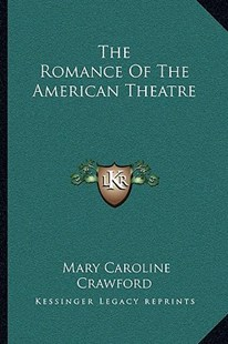 The Romance of the American Theatre by Mary Caroline Crawford (9781163115602) - PaperBack - Modern & Contemporary Fiction Literature