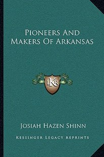 Pioneers and Makers of Arkansas by Josiah Hazen Shinn (9781163121863) - PaperBack - Modern & Contemporary Fiction Literature