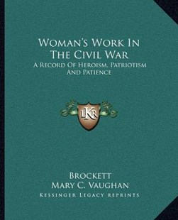 Woman's Work in the Civil War by Linus Pierpont Brockett, Mary C Vaughan, Henry W Bellows (9781163132852) - PaperBack - Modern & Contemporary Fiction Literature