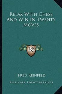 Relax with Chess and Win in Twenty Moves by Fred Reinfeld (9781163175354) - PaperBack - Modern & Contemporary Fiction Literature