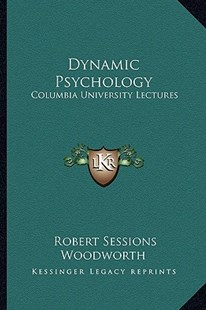 Dynamic Psychology by Robert Sessions Woodworth (9781163190463) - PaperBack - Modern & Contemporary Fiction Literature