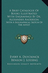 A Brief Catalogue of Books Illustrated with Engravings by Dr. Alexander Anderson by Evert Augustus Duyckinck, Alexander Anderson (9781163253649) - PaperBack - Modern & Contemporary Fiction Literature