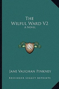 The Wilful Ward V2 by Jane Vaughan Pinkney (9781163279922) - PaperBack - Modern & Contemporary Fiction Literature