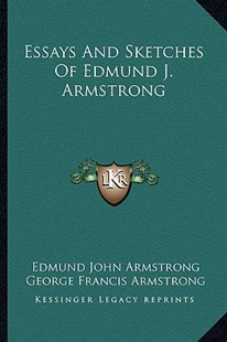 Essays and Sketches of Edmund J. Armstrong by Edmund John Armstrong, George Francis Armstrong (9781163280058) - PaperBack - Modern & Contemporary Fiction Literature
