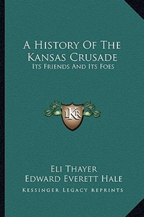 A History of the Kansas Crusade by Eli Thayer, Edward Everett Hale Jr. (9781163280409) - PaperBack - Modern & Contemporary Fiction Literature