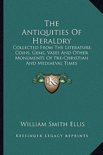 The Antiquities of Heraldry by William Smith Ellis (9781163280638) - PaperBack - Modern & Contemporary Fiction Literature